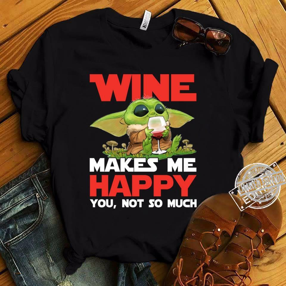 Baby Yoda Wine Makes me hapy You Not So Much Shirt