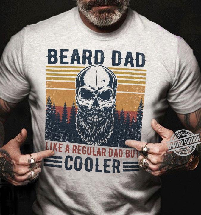Beard Dad Like A Regular Dad But Cooler Shirt
