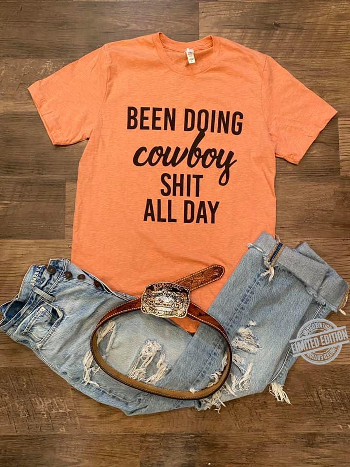 Been Doing Cowboy Shit All Day Shirt