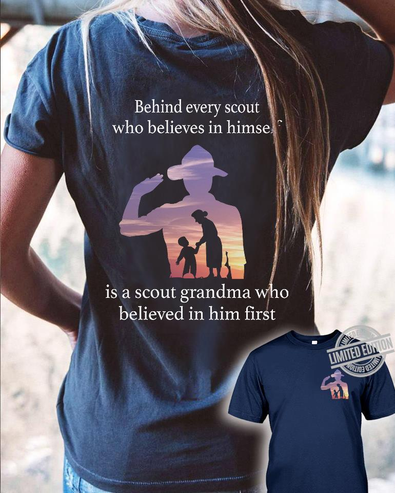 Behind Every Scout Who Believes In Himself Is A Scout Grandma Who Believed In Him First Shirt