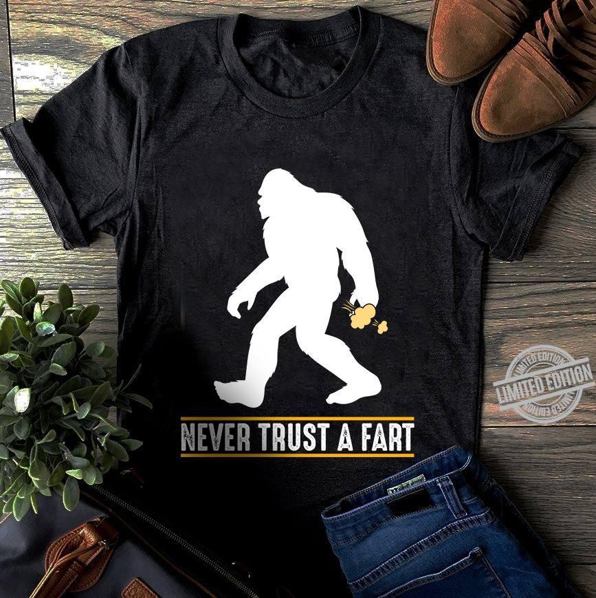 Bigfoot Never Trust A Fart Shirt