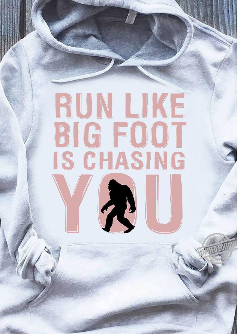 Bigfoot Run Like Big Foot Is Chasing You Shirt