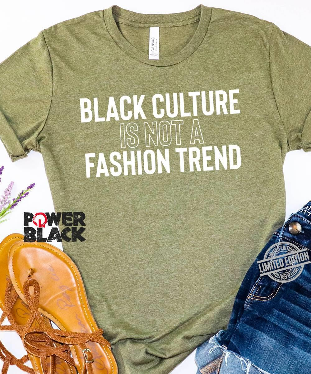 Black Culture Is Not A Fashion Trend Shirt