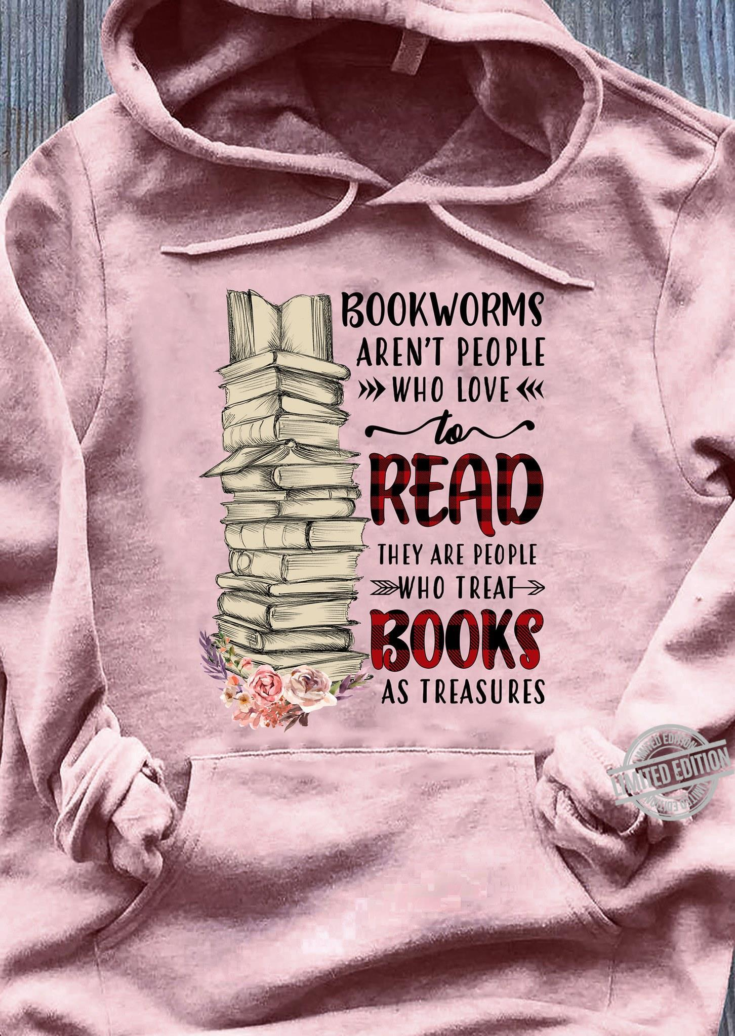 Bookworms Aren't People Who Love To Read They Are People Who Treat Books As Treasures Shirt