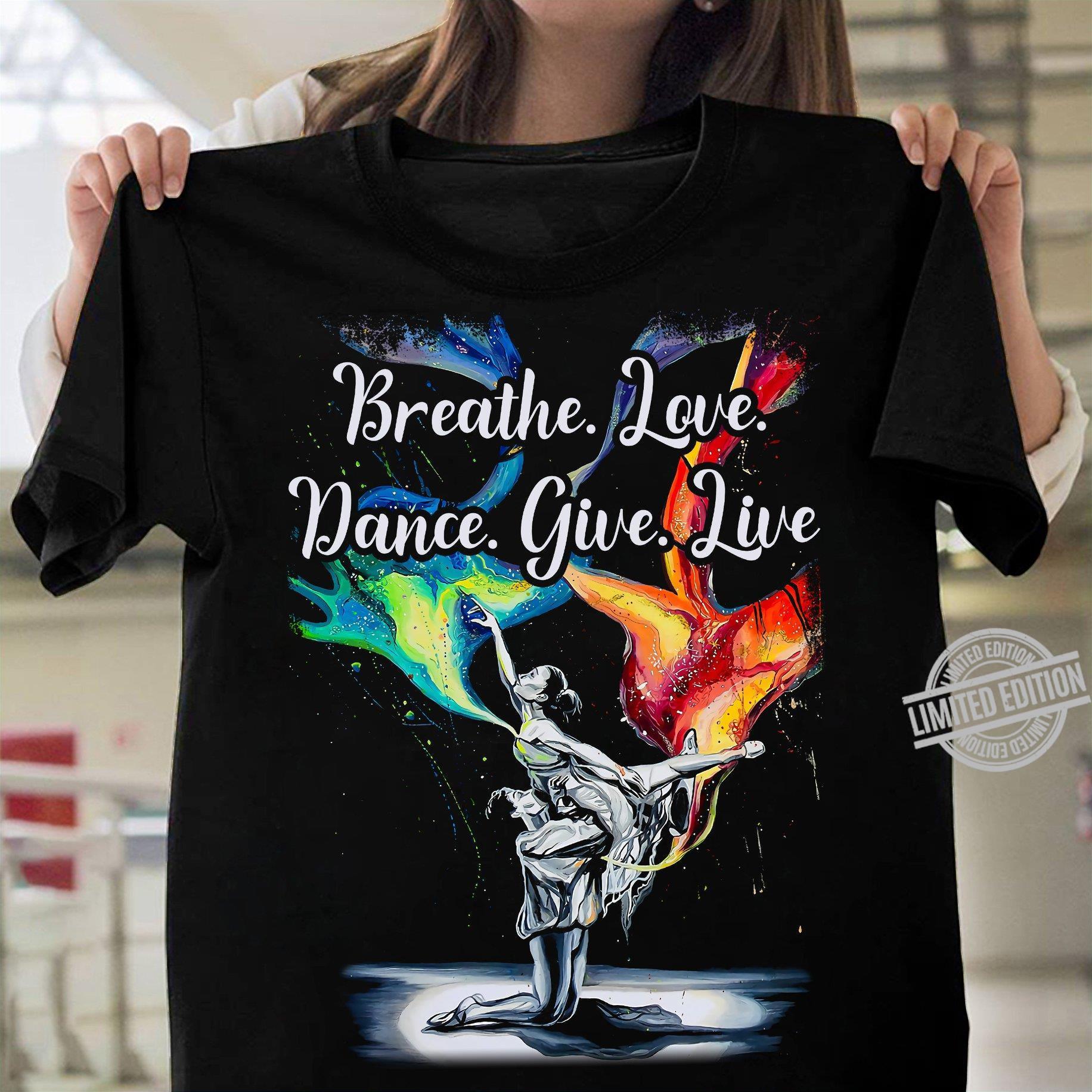 Breathe Love Dance give Live Shirt