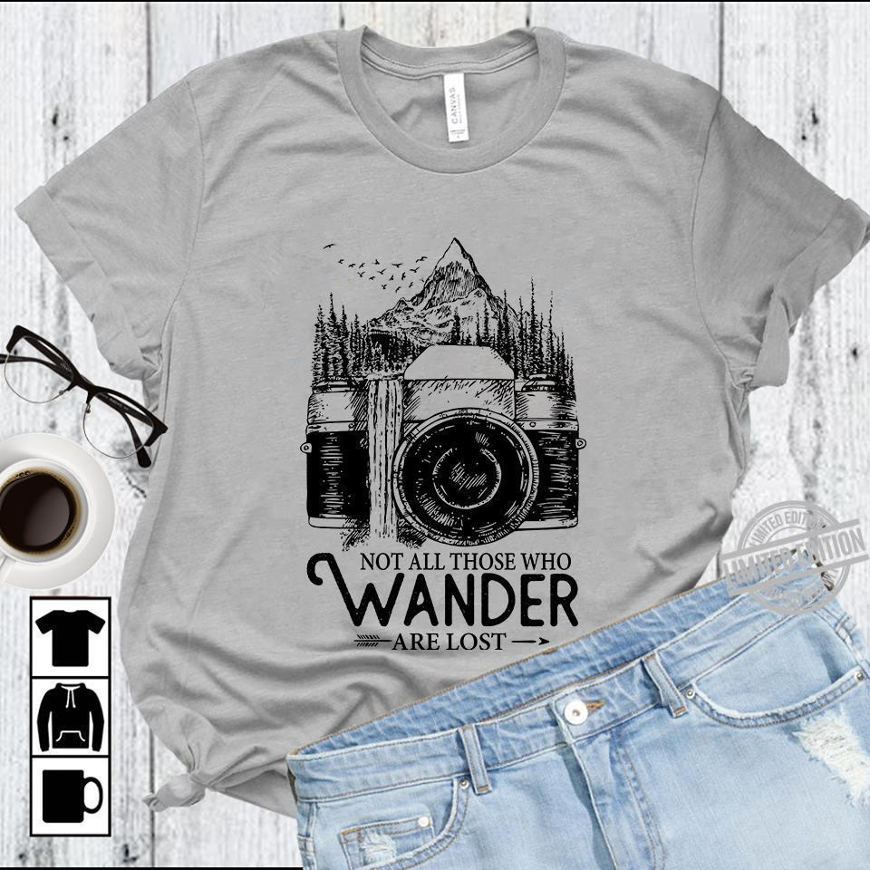 Camera Not All Those Who Wander Are Lost Shirt