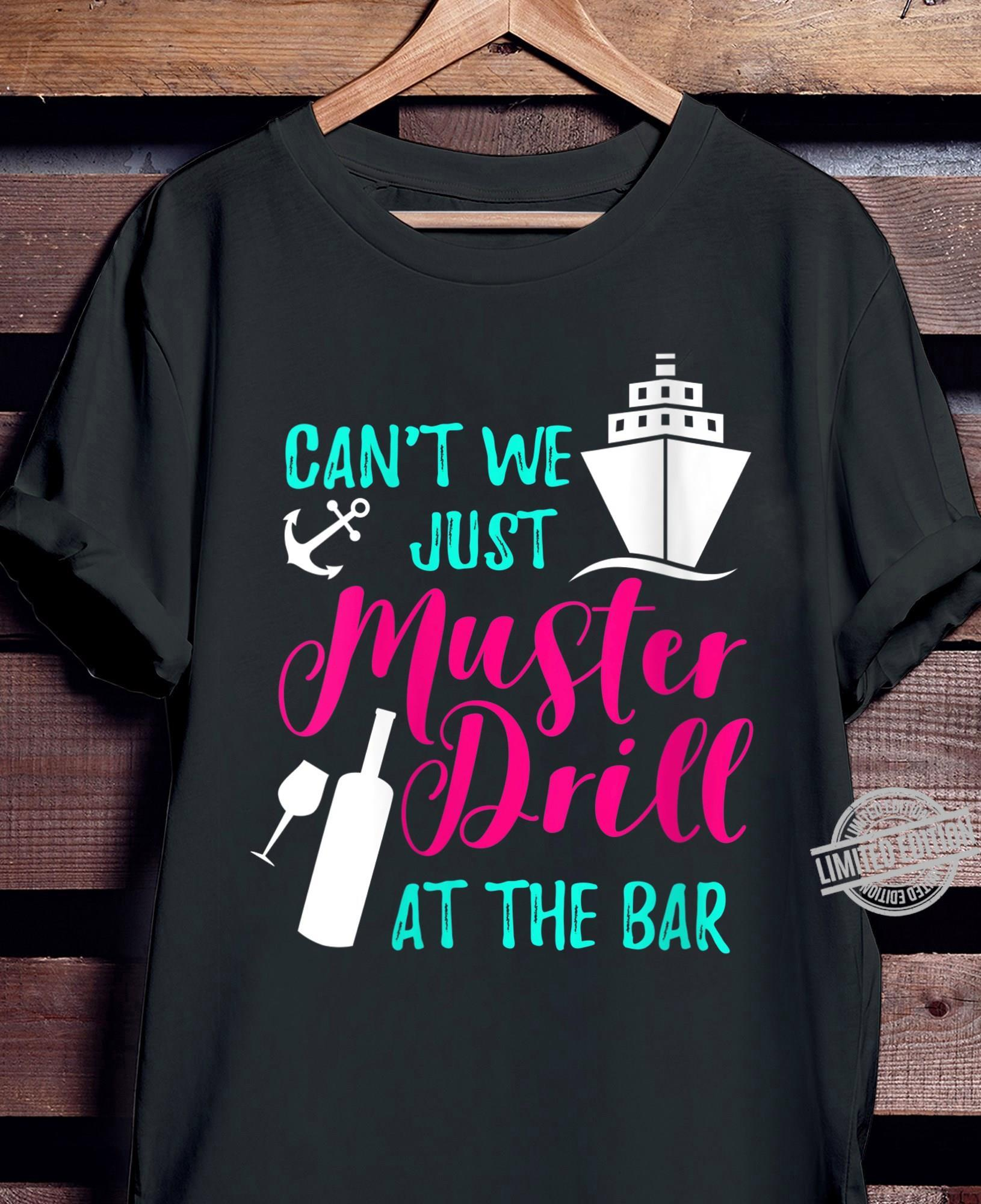 Can't We Just Muster Drill At The Bar Shirt