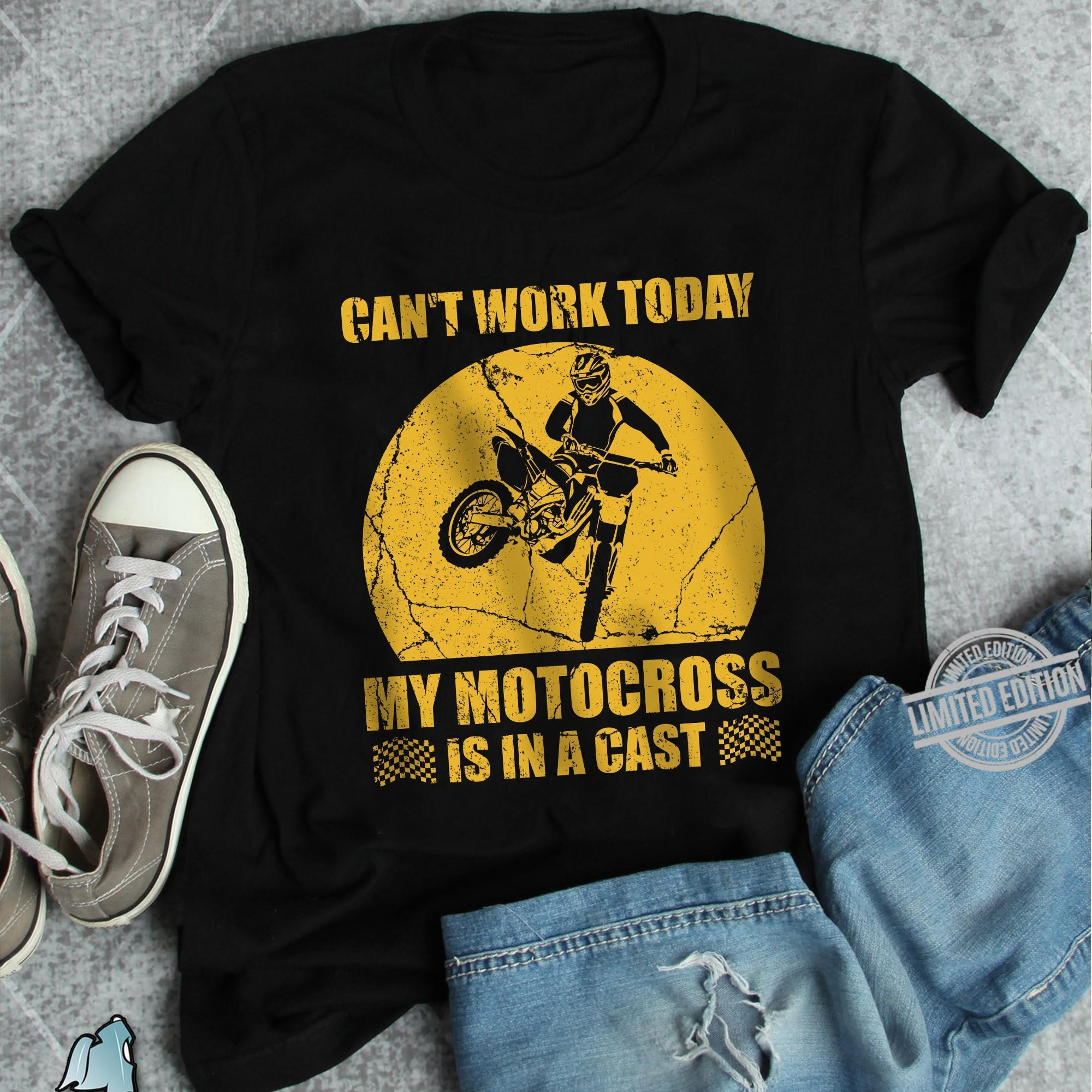 Can't Work Today My Motocross Is In A Cast Shirt
