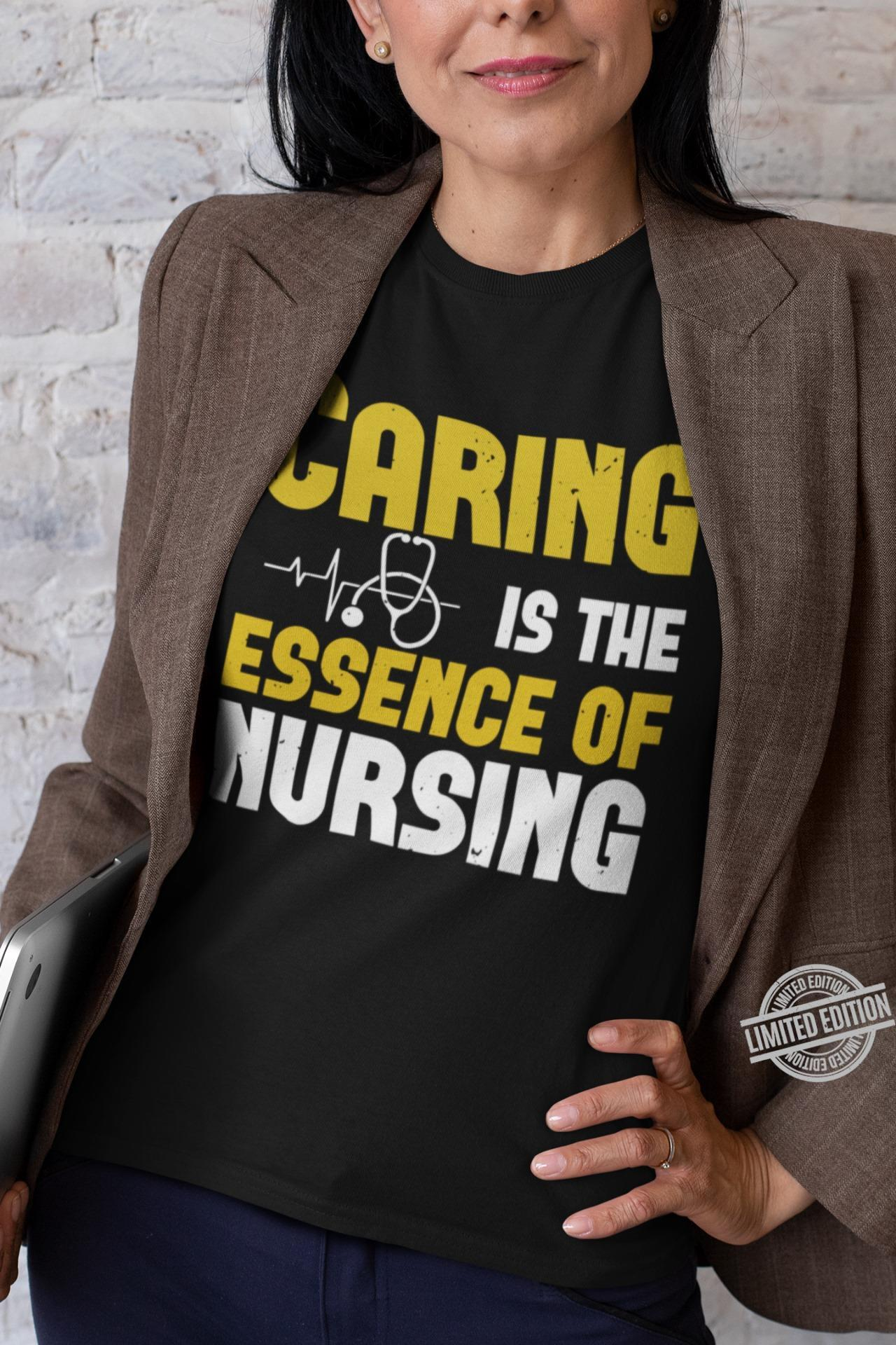 Caring Is The Essence Of Nursing Shirt