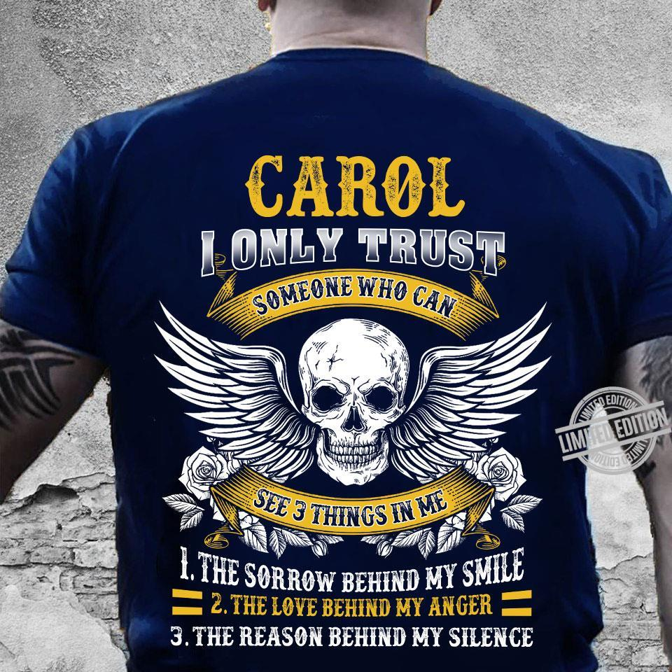 Carol I Only Trust Someone Who Can See 3 Things In me The Sorrow Behind My Smile The Love Behind My Anger The Reason Behind My Silence Shirt