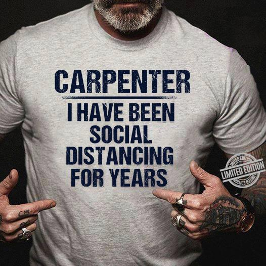 Carpenter I Have Been Social Distancing For Years Shirt
