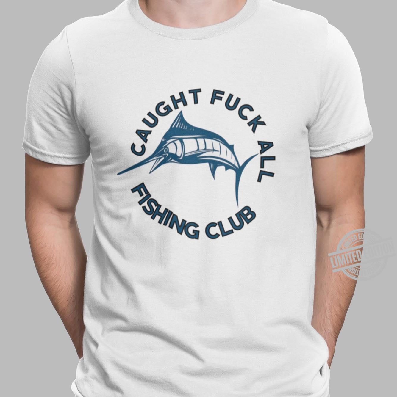 Caught Fuck All Fishing Club Shirt