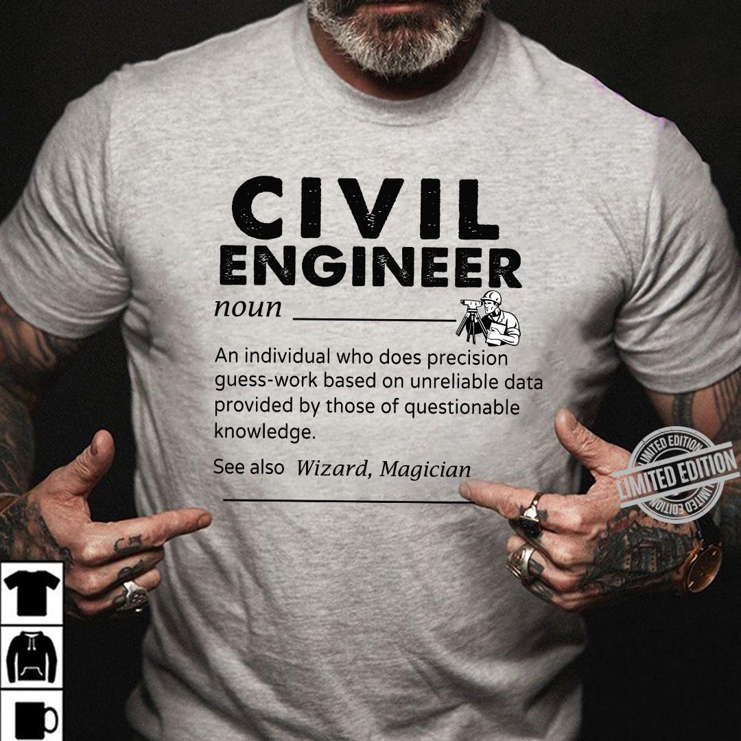 Civil Engineer An Individual Who Does Precision Guess-Work Based On Unreliable Data Provided By Those Of Questionable Knowledge See Also Shirt