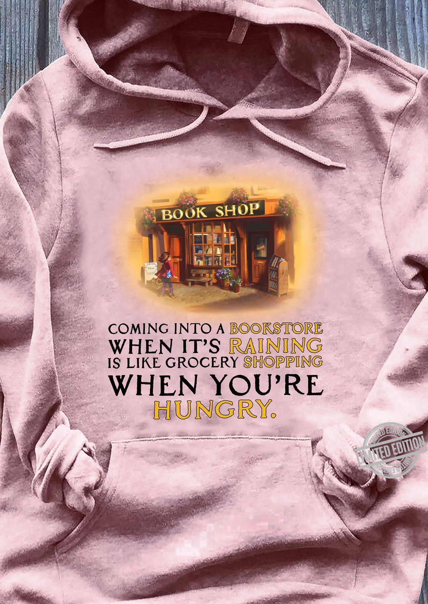 Coming Into A Bookstore When It's Raining Is Like Grocery Shopping When You're Hungry Shirt