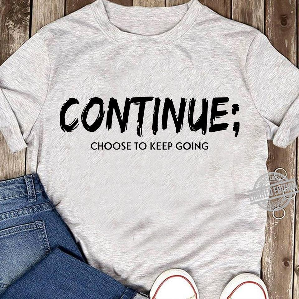 Continue Choose To Keep Going Shirt
