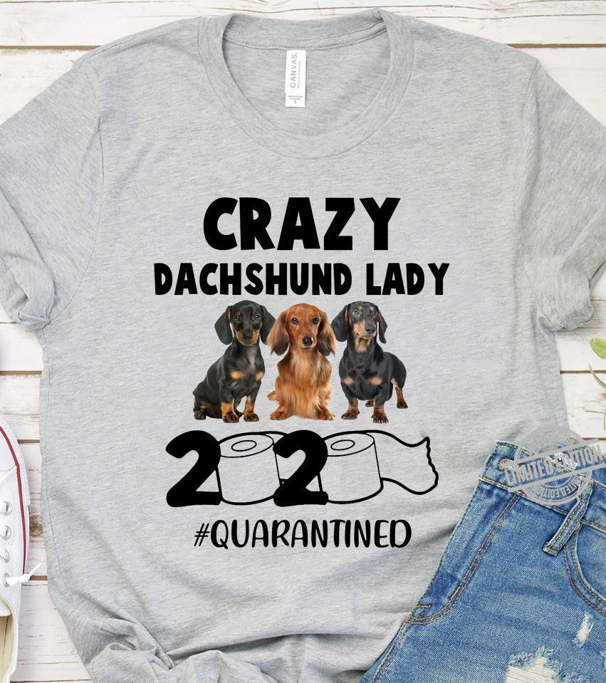 Crazy Dachshund Lady 2020 Quarantined Shirt