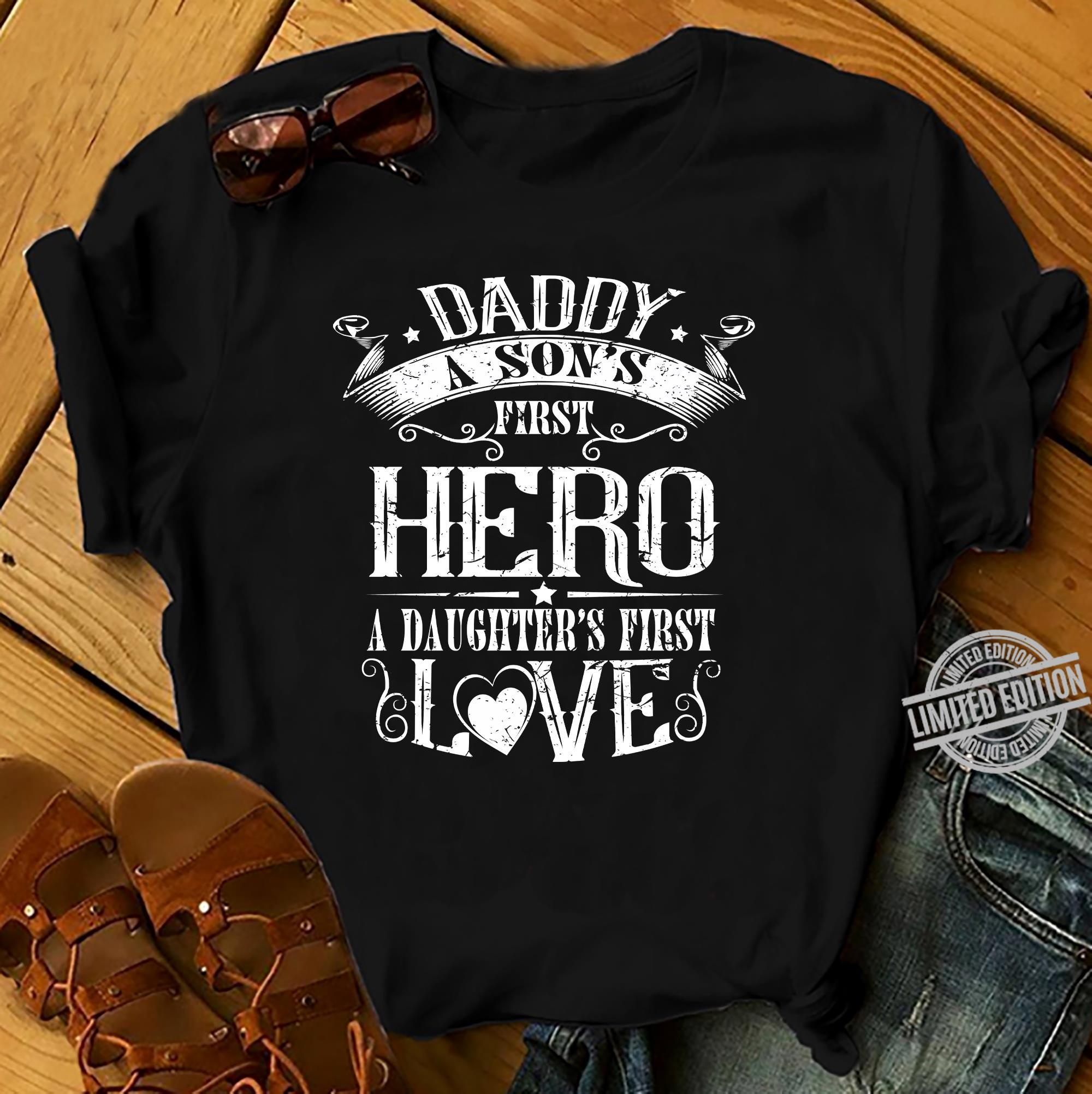 Daddy A Son's First Hero A Daughter's First Love Shirt