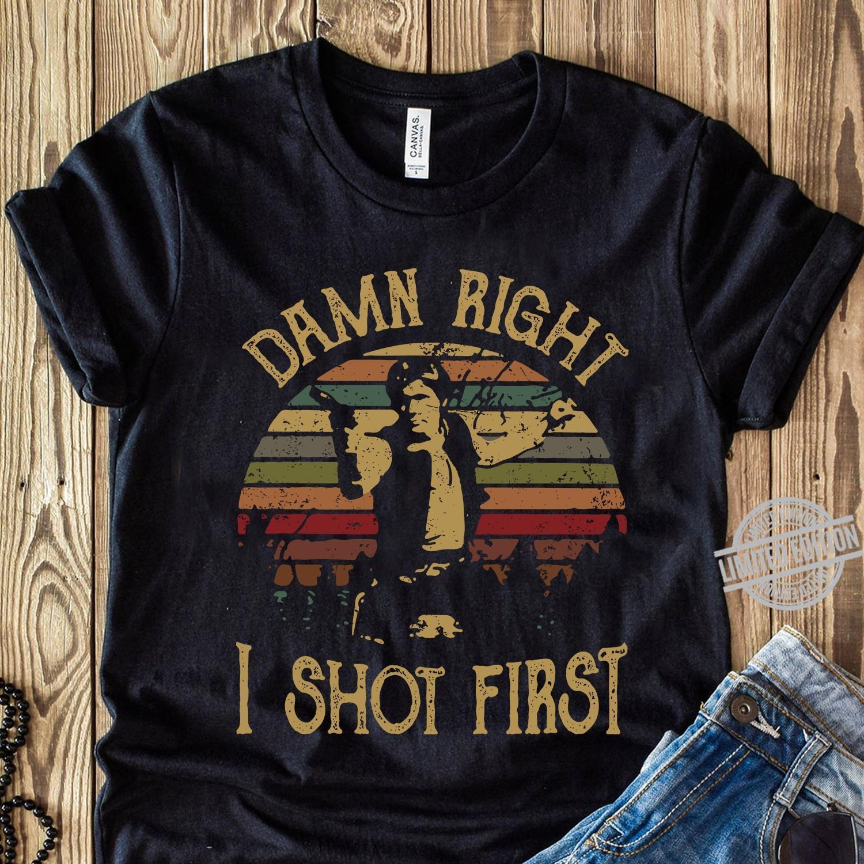 Damn Right I Shot First Shirt