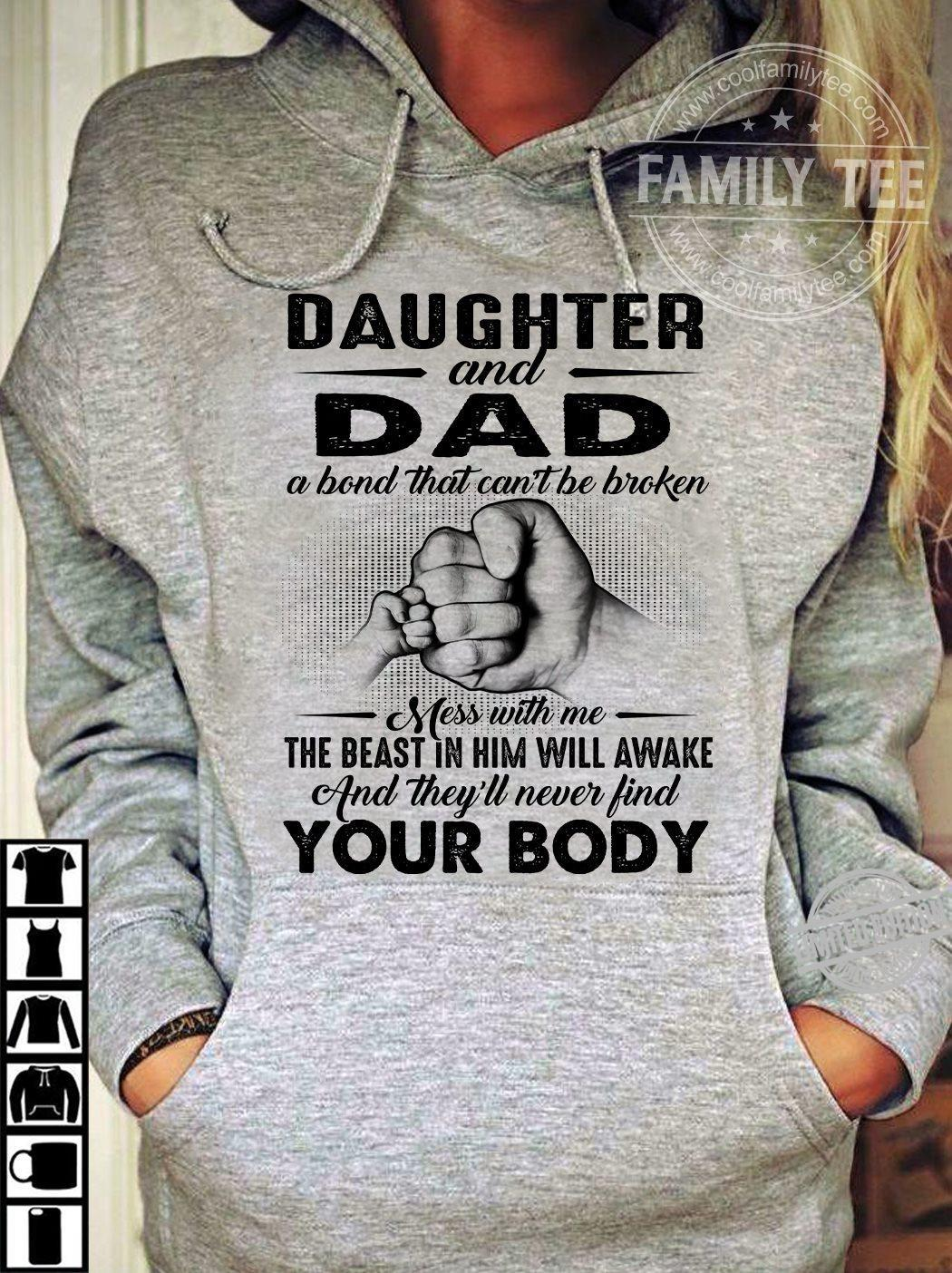 Daughter And Dad A Bont That Can't Be Broken Mess With Me The Beast In Him Will Awake And They'll Never Find Your Body Shirt