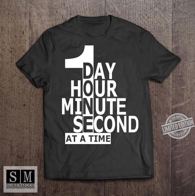 Day Hour Minute Second At A Time Shirt
