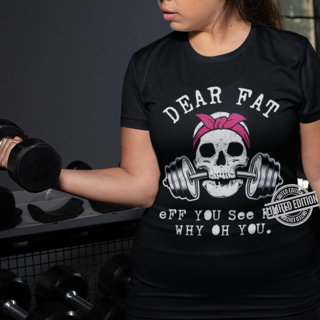 Dear Fat Eff You See Kay Why Oh You Shirt