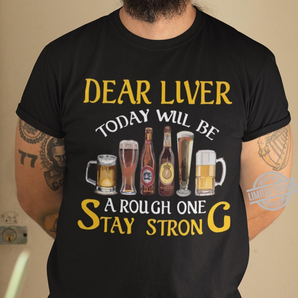 Dear Liver Today Will Be A Rough One Stay Strong Shirt