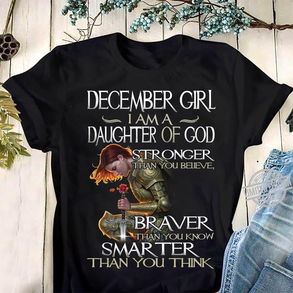 Decamber Girl I Am A Daughter Of God Stronger Than You Believe Braver Than You Know Smarter Than You Think Shirt