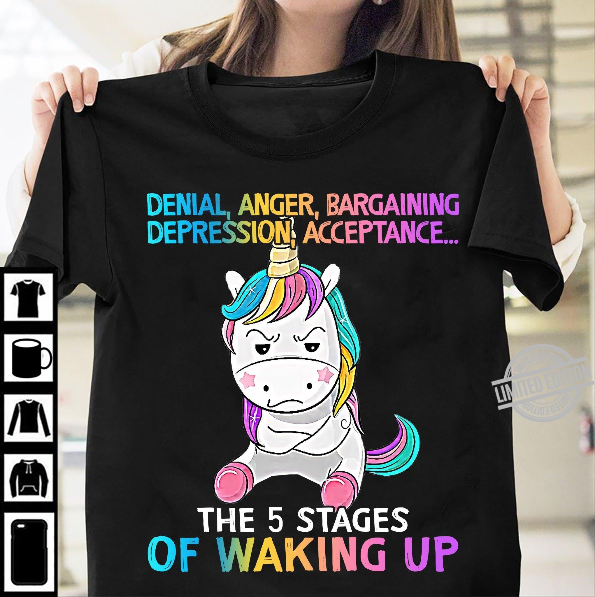 Denial Anger Bargaining Depression Acceptance The 5 Stages Of Waking Up Shirt