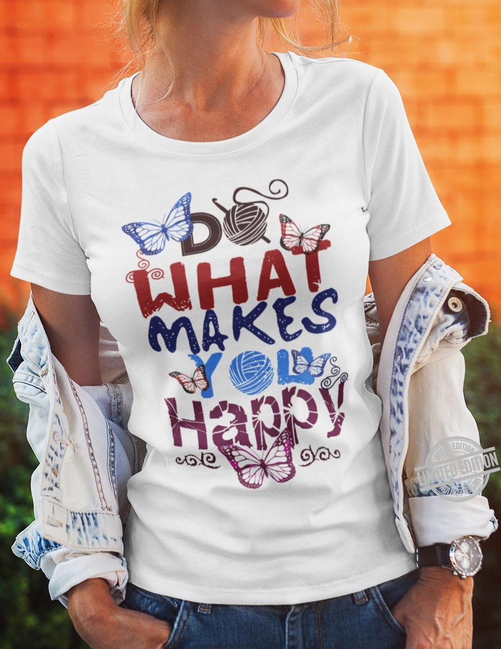 Do What Makes You Happy Shirt
