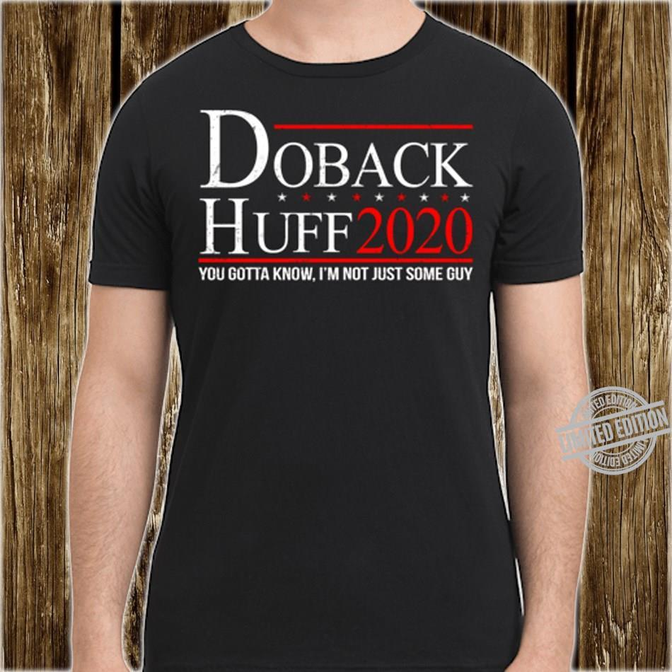 Doback Huff 2020 You Gotta Know I'm Not Just Some Guy Shirt