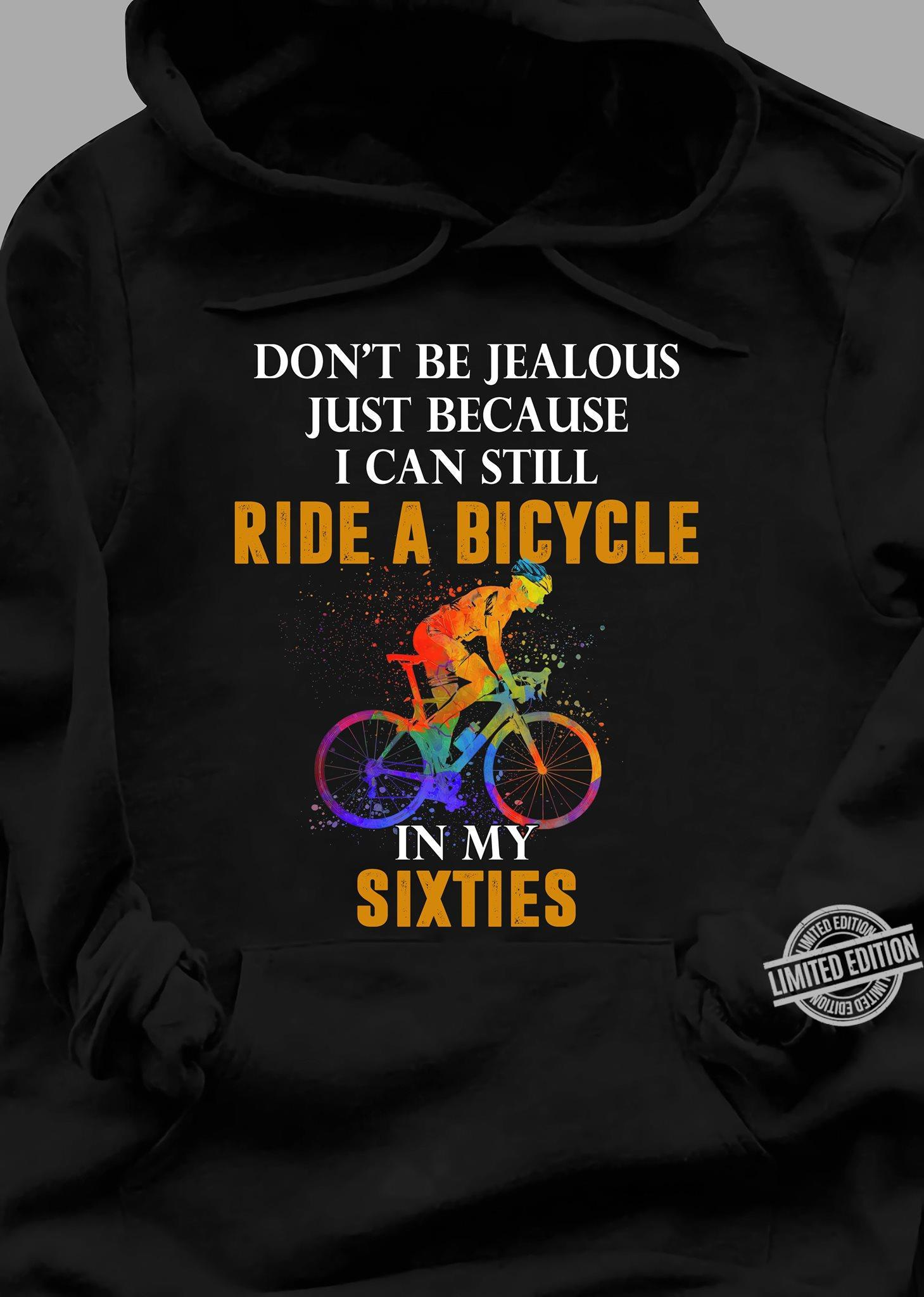 Don't Be Jealous Just Because Ride A Bicycle In My Sixties Shirt