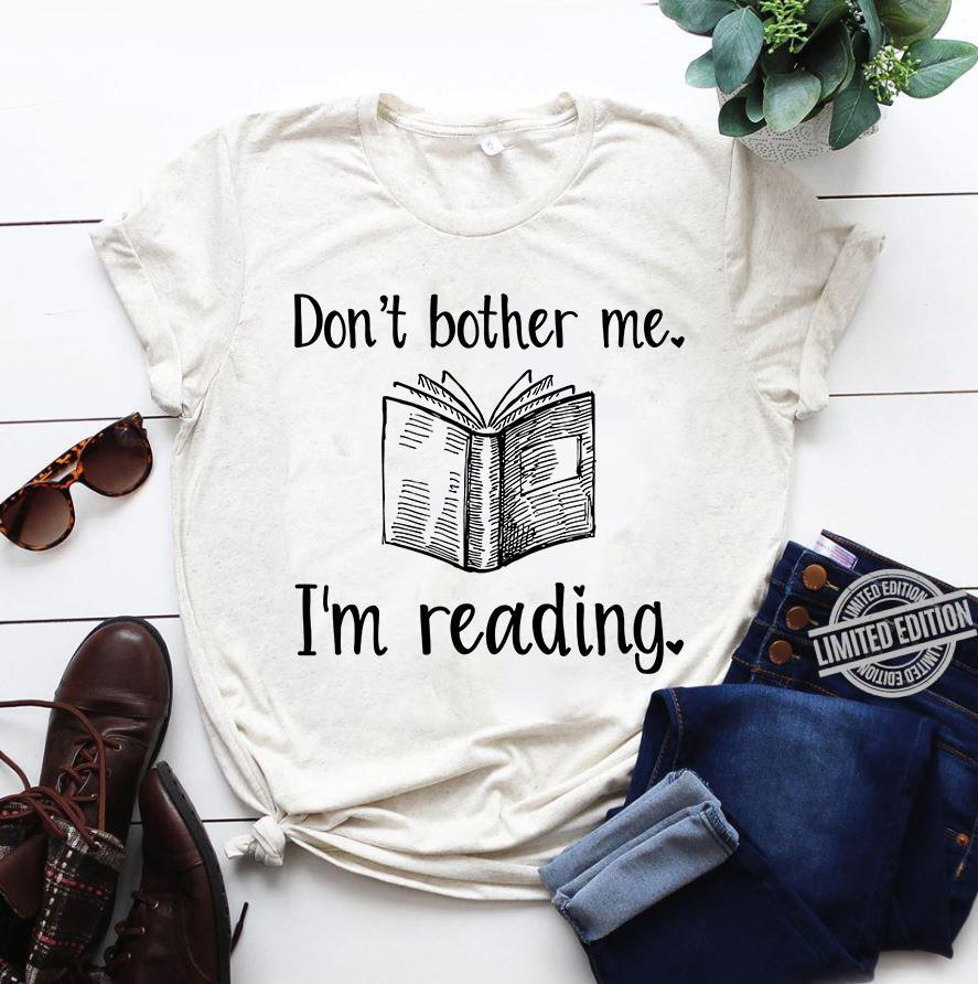 Don't Bother me I'm Reading Shirt