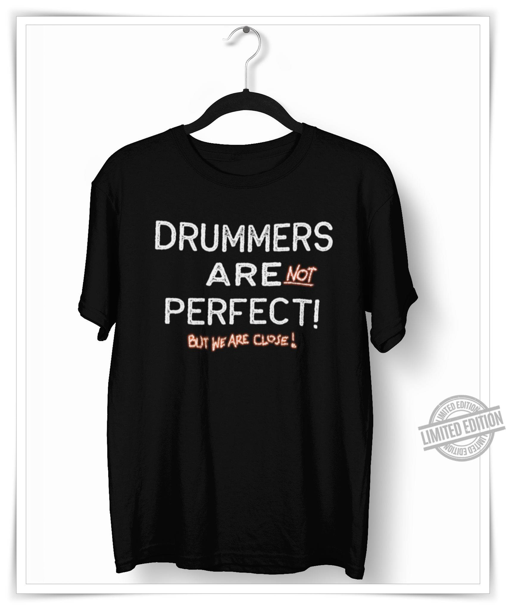 Drummers Are Not Perfect But We Are Close Shirt