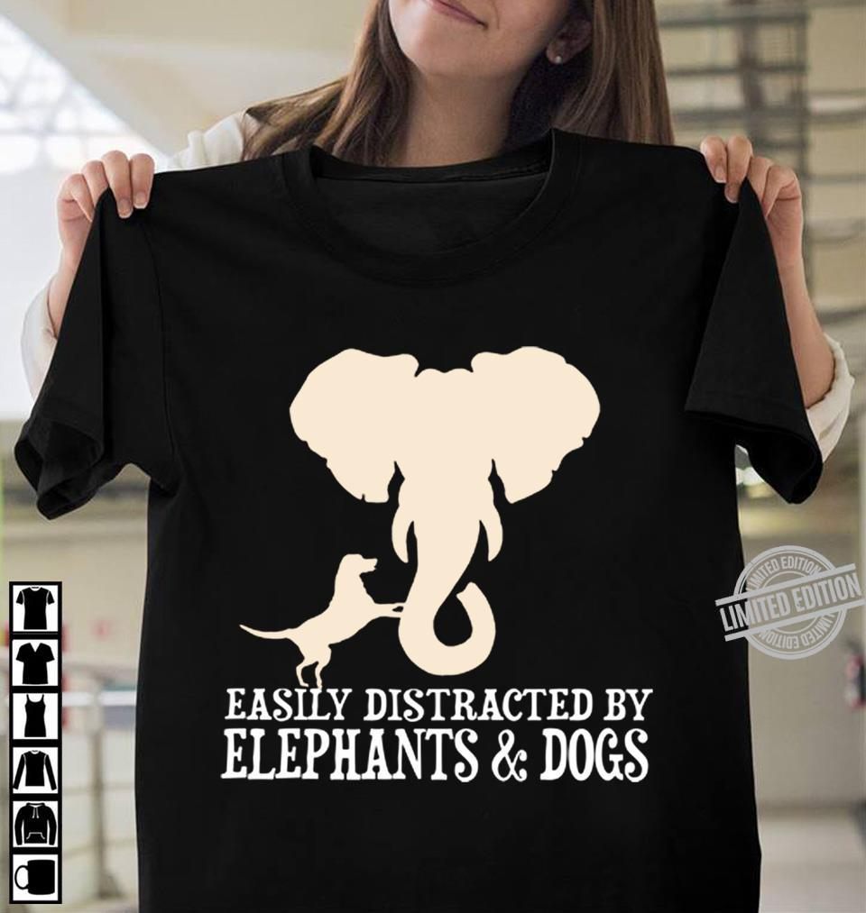 Easily Distracted By Elephants & Dogs Shirt