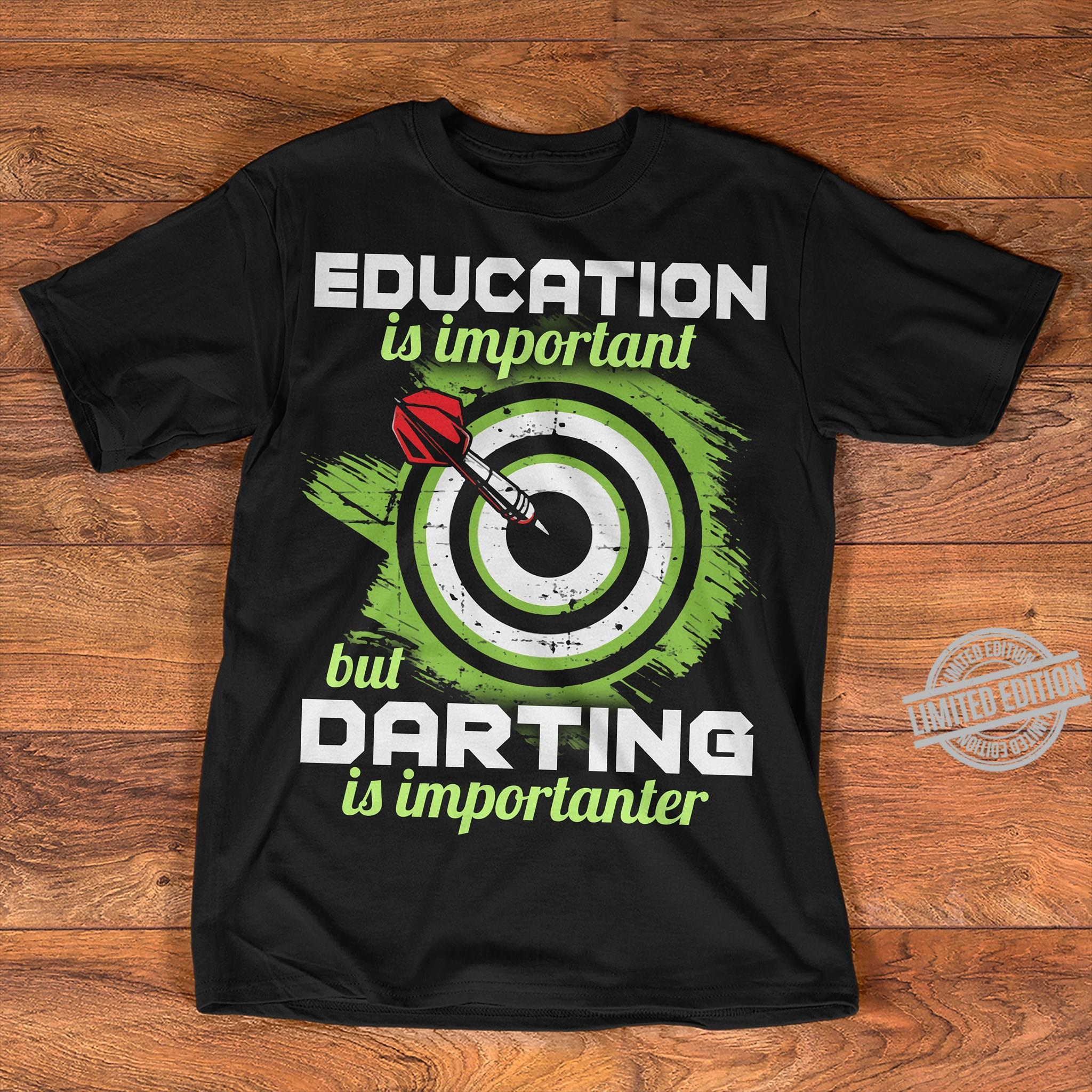 Education Is Important But Darting Is Importanter Shirt