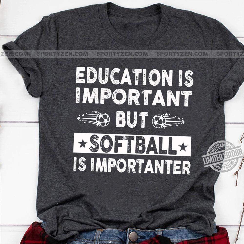 Education Is Important But Softball Is Imprtanter Shirt