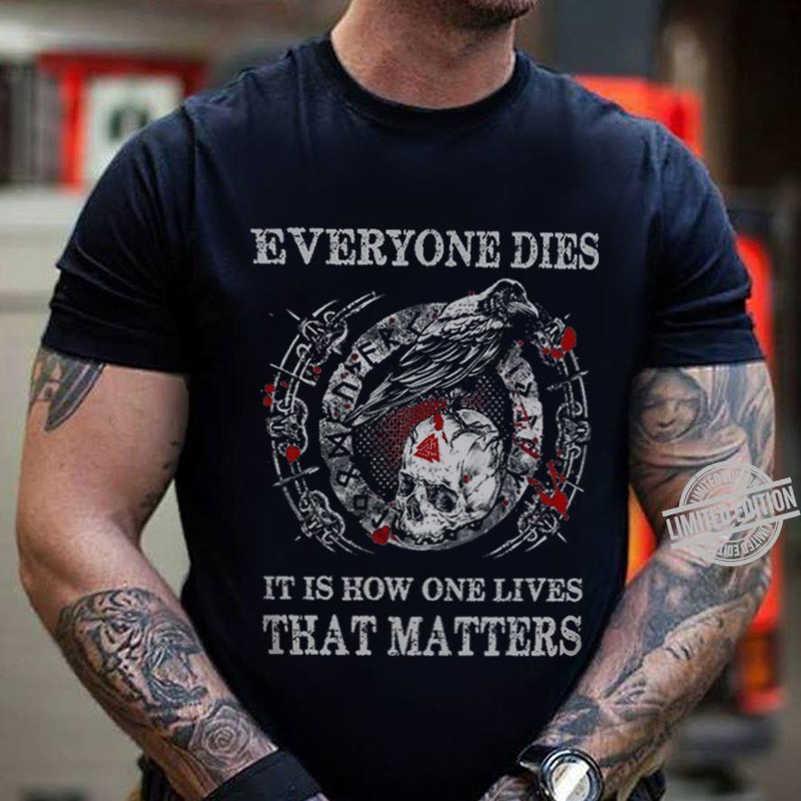 Everyone Dies It Is How One Live That Matters Shirt