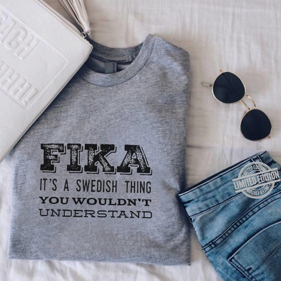 Fika It's A Swedish Thing You Wouldn't Understand Shirt