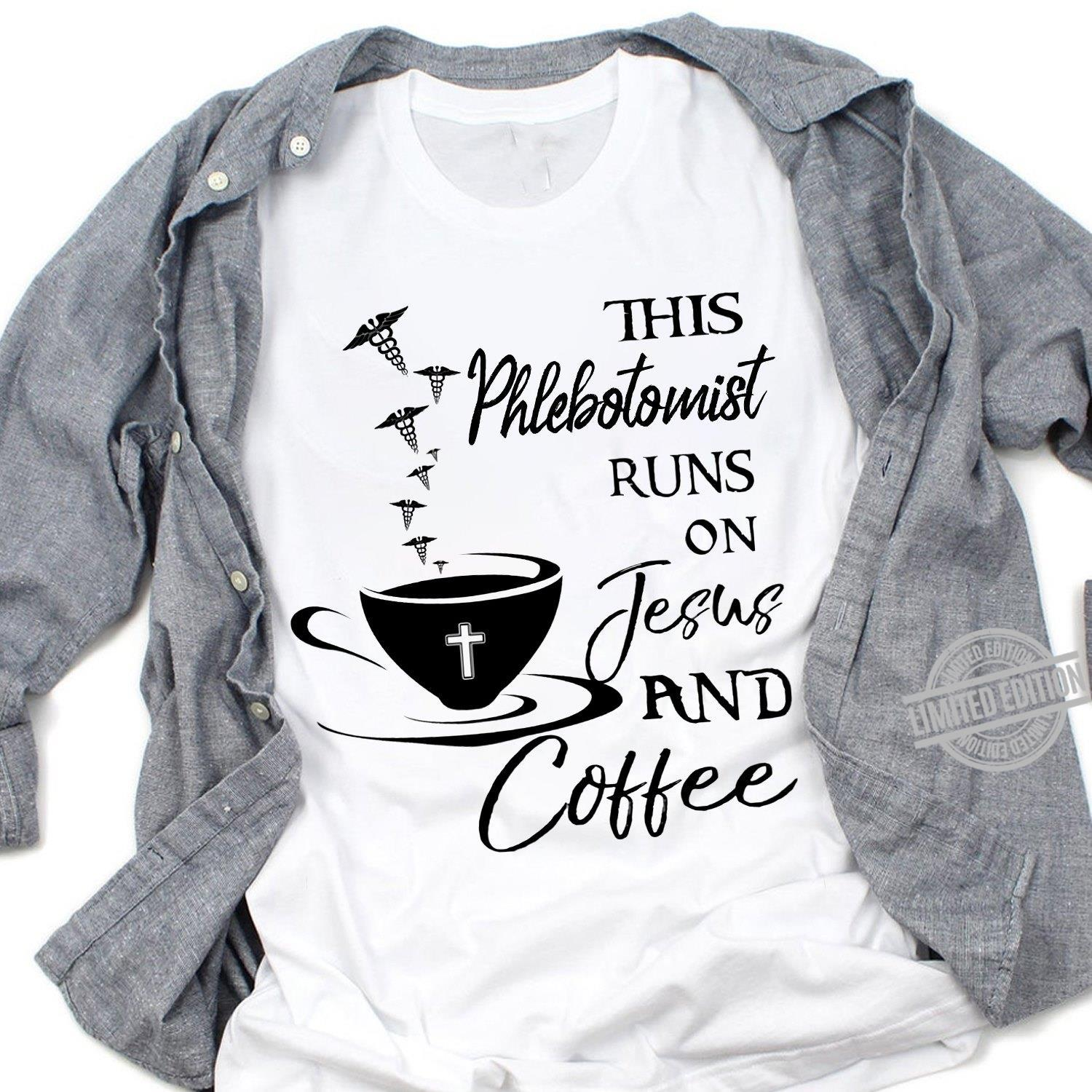This Phlebotomist Runs On Jesus And Coffee Shirt